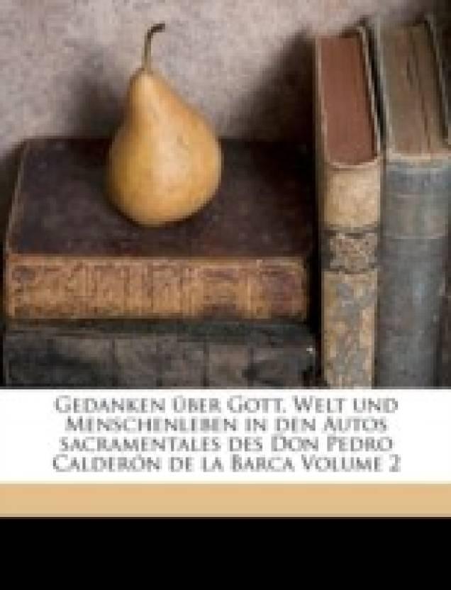 Gedanken uber Gott, Welt und Menschenleben in den Autos sacramentales des Don Pedro Calderon de la Barca Volume 2