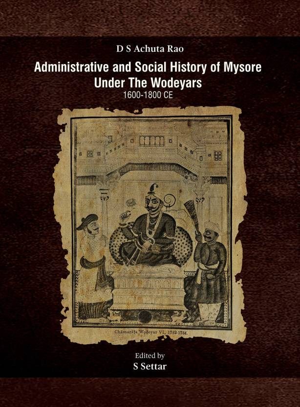 Administrative and Social History of Mysore Under The Wodeyars (1600-1800 CE)