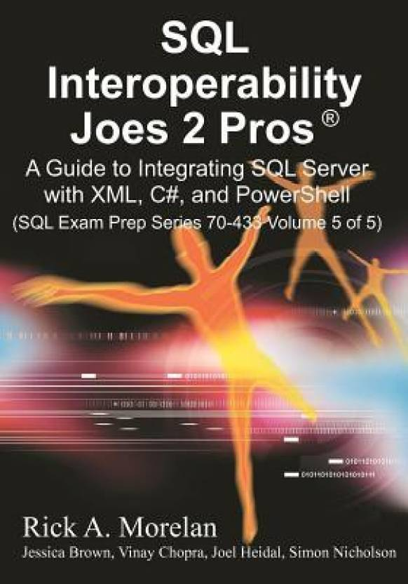 SQL Interoperability Joes 2 Pros: A Guide To Integrating SQL Server With XML, C#, And PowerShell (Volume - 5)