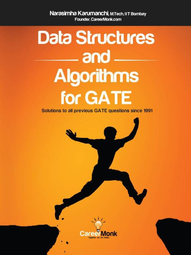 Data Structures and Algorithms For GATE: Solutions to all previous GATE questions since 1991 1 Edition