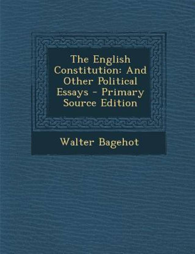 The English Constitution And Other Political Essays  Primary  The English Constitution And Other Political Essays  Primary Source  Edition