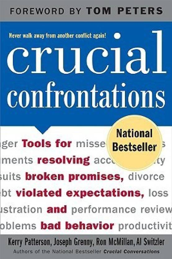 Crucial Confrontations : Tools for talking about broken promises, violated expectations and bad behavior 1st Edition