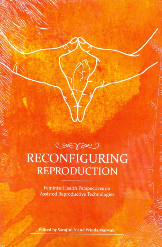 Reconfiguring Reproduction: Feminist Health Perspectives on Assisted Reproductive Technologies