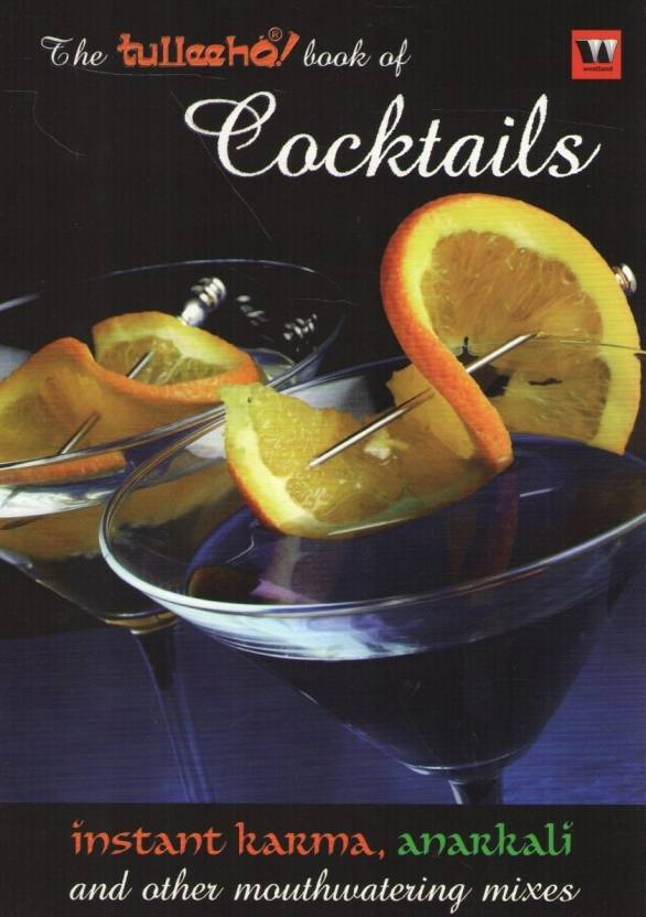 The Tulleeho Book of Cocktails : Anarkali, Instant Karma, and other Mouthwatering Mixes