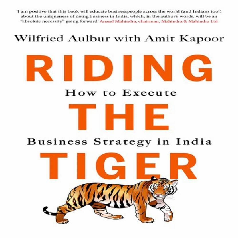 Riding the Tiger How to Execute Business Strategy in India