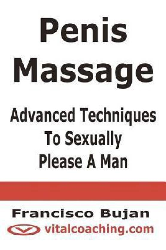 Penis Massage - Advanced Techniques to Sexually Please a Man (English,  Paperback, Francisco Bujan)