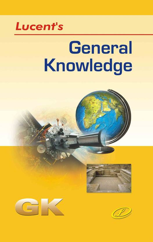 General Knowledge : lucent gk book