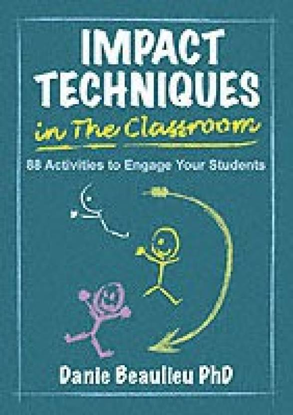 Impact Techniques in the Classroom: 88 Activities to Engage