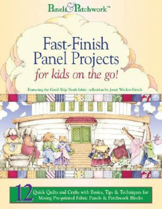 Fast-finish Panel Projects: For Kids on the Go! (Panels & Patchwork