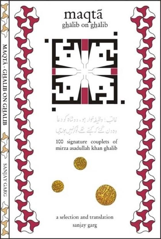 Maqta - Ghalib on Ghalib: 100 Signature Couplets of Mirza Asadullah Khan  Ghalib