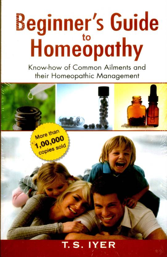*BEGINNER'S GUIDE TO HOMEOPATHY KNOWHOW TO COMMON AILMENTS AND THEIR HOMEOPATHIC MANAGEMENT