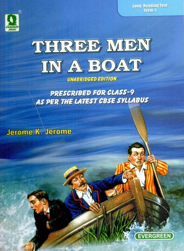 Three Men in a Boat: Prescribed for Class-9 as per the ...