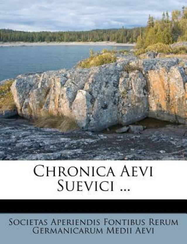 Chronica Aevi Suevici ...