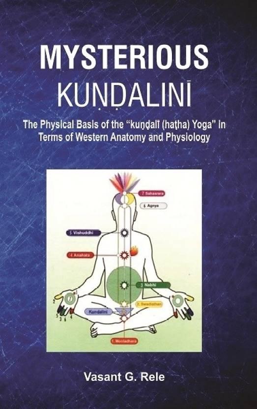 Mysterious Kundalini The Physical Basis Of The Kundali Hatha