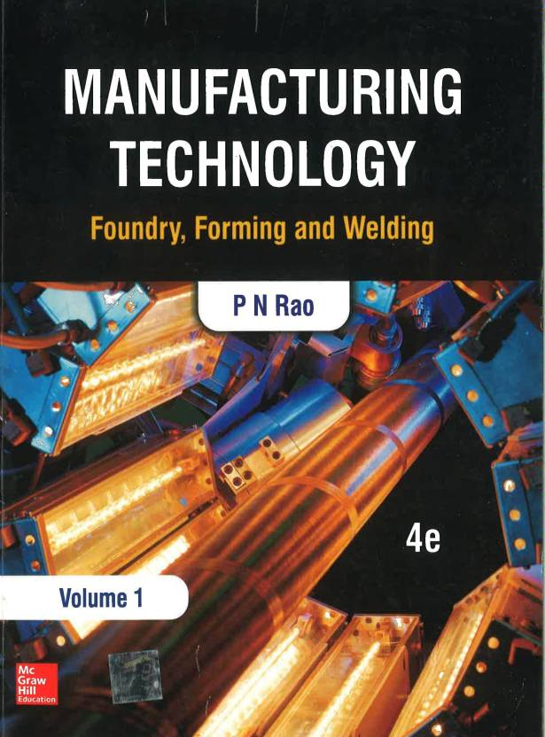 Manufacturing Technology : Foundry, Forming and Welding - Volume 1 4th  Edition