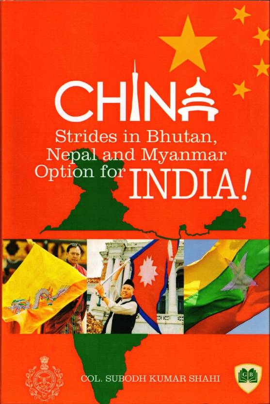 China Strides in Bhutan, Nepal and Myanmar Option for India : -: Buy