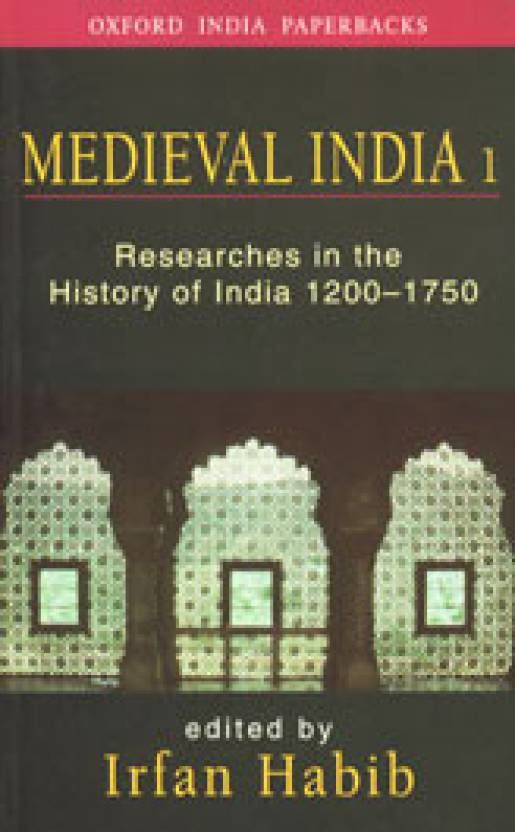 Medieval India I: Essays in the History of India 1200-1750 1st Edition
