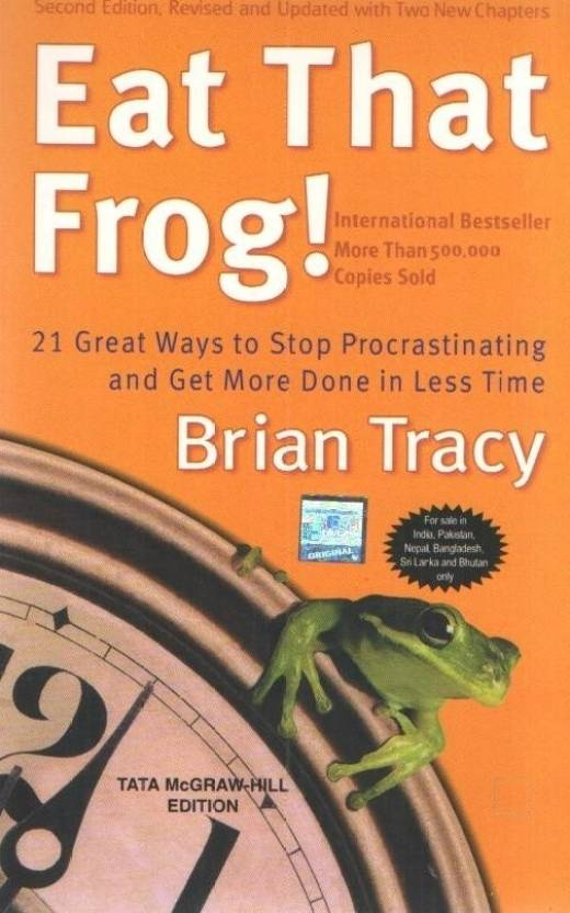 Eat That Frog!: 21 Great Ways to Stop Procrastinating and Get More Done in Less Time : 21 Great Ways to Stop Procrastinating and Get More Done in Less Time 2nd Edition