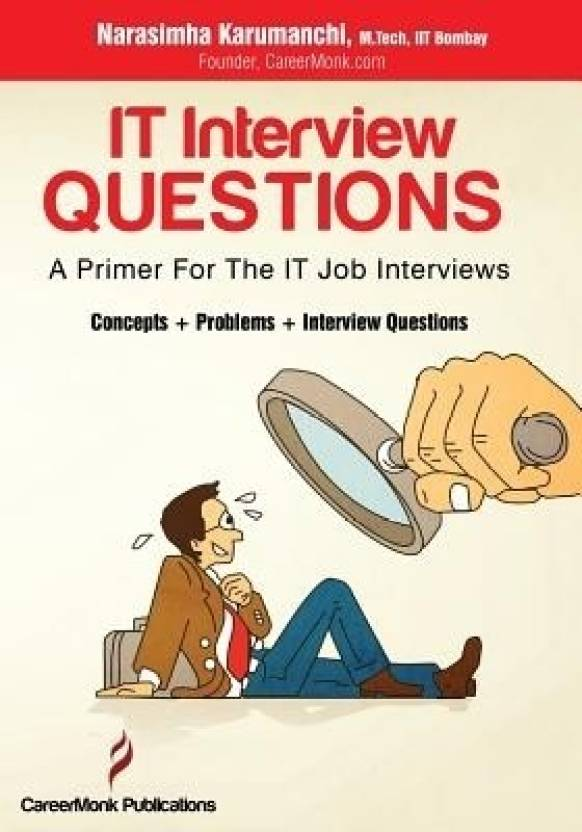 IT Interview Questions: A Primer for the IT Job Interviews (Concepts + Problems + Interview Questions) 1 Edition