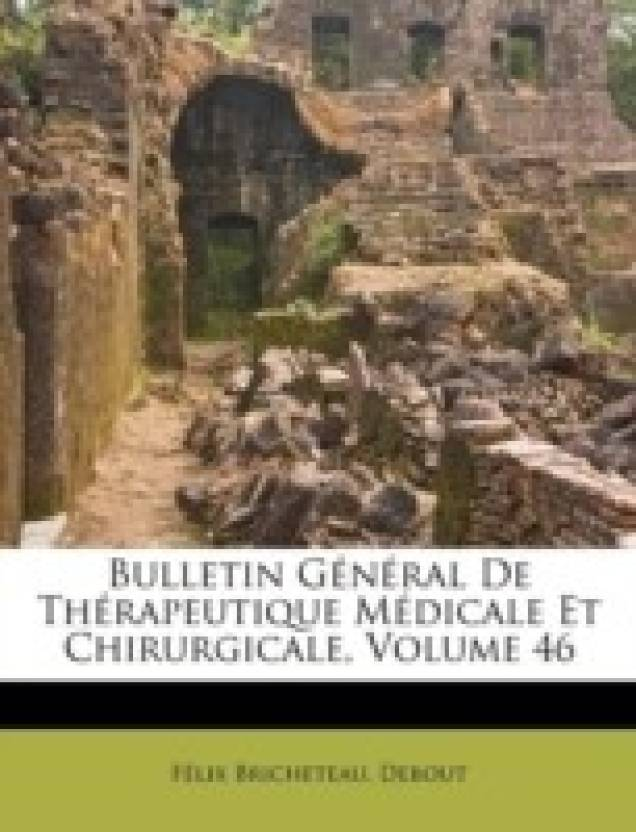 Bulletin G N Ral de Th Rapeutique M Dicale Et Chirurgicale, Volume 46