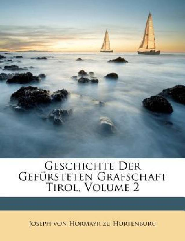 Geschichte Der Gefursteten Grafschaft Tirol, Volume 2