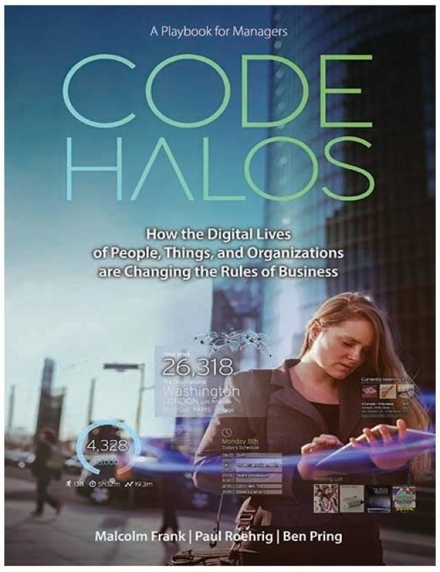 Code Halos : How the Digital Lives of People, Things and Organizations are Changing the Rules of Business 1st Edition