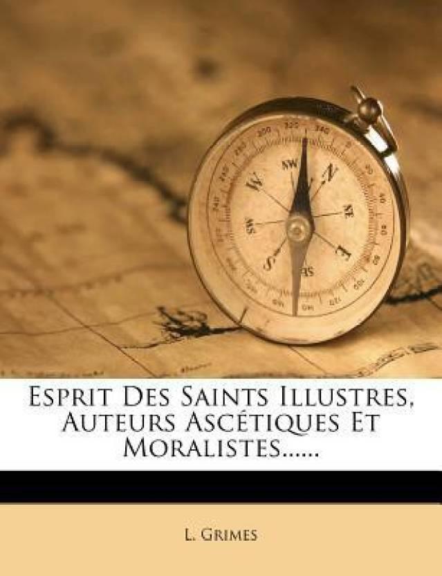 Esprit Des Saints Illustres, Auteurs Ascetiques Et Moralistes......
