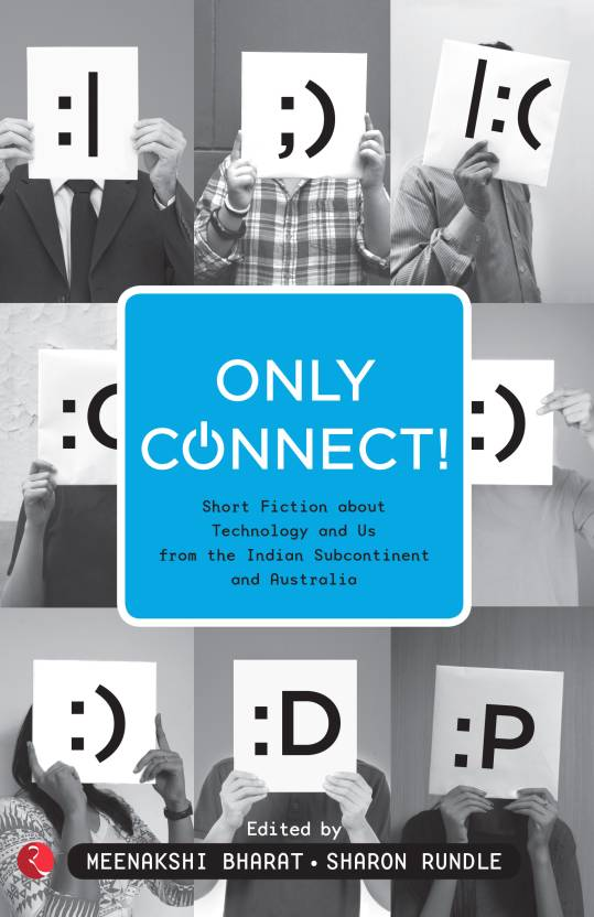 Only Connect! : Short Fiction about Technology and Us from the Indian Subcontinent and Australia 1st  Edition