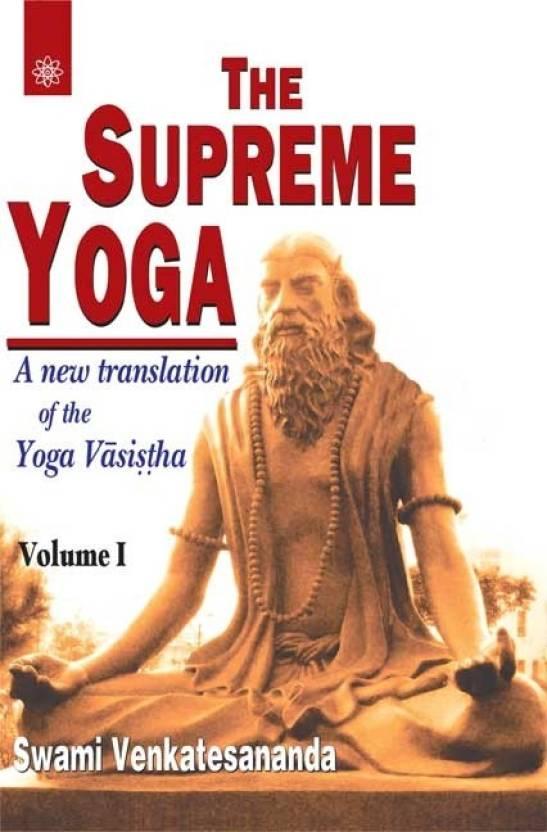 The Supreme Yoga: A New Translation Of The Yoga Vasistha