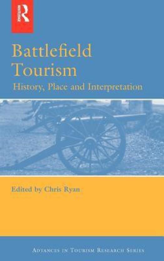 Battlefield Tourism: History, Place and Interpretation (Routledge Advances in Tourism)