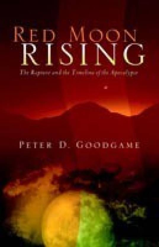 Red Moon Rising - The Rapture and the Timeline of the Apocalypse