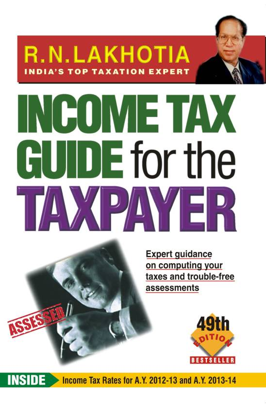 Income Tax Guide for the Taxpayer: A.Y. 2013-14 49th Edition