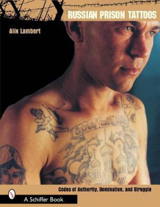 Russian Prison Tattoos Codes Of Authority Domination And Struggle