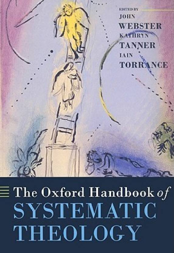 The Oxford Handbook of Systematic Theology (Oxford Handbooks in