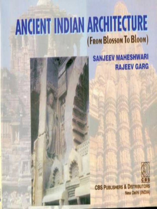 Ancient Indian Architecture (From Blossom To Bloom) 1st