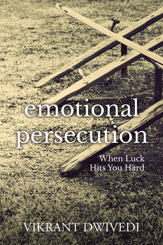 Emotional Persecution : When Luck Hits You Hard