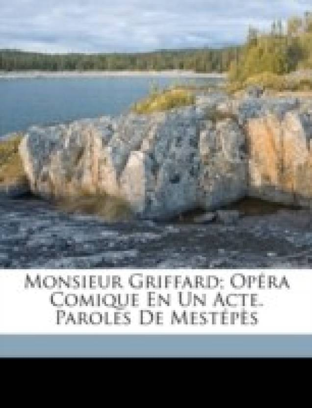 Monsieur Griffard; Op Ra Comique En Un Acte. Paroles de Mest P S