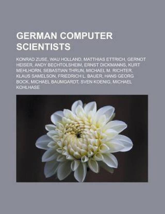 German Computer Scientists: Konrad Zuse, Wau Holland, Matthias