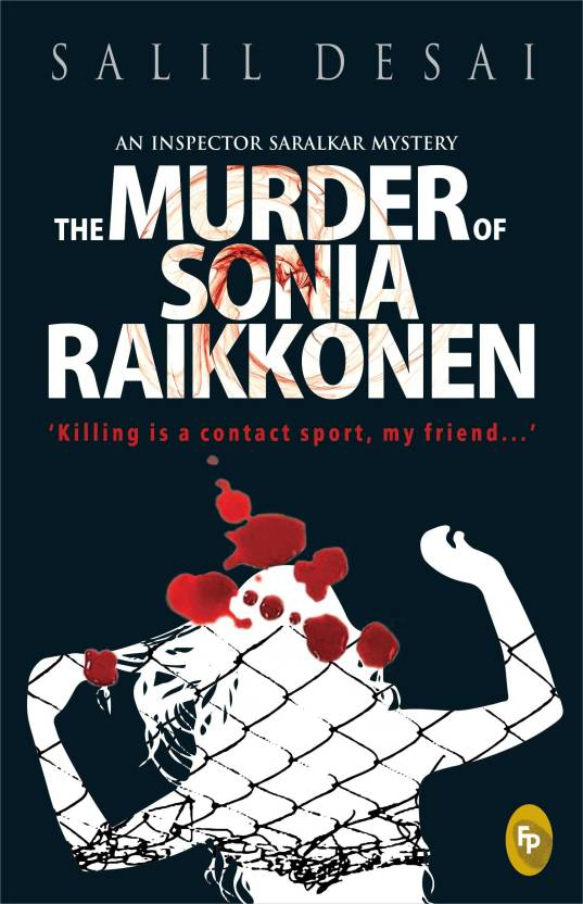 An Inspector Saralkar Mystery - The Murder of Sonia Raikkonen : Killing is a Contact Sport, My Friend...'