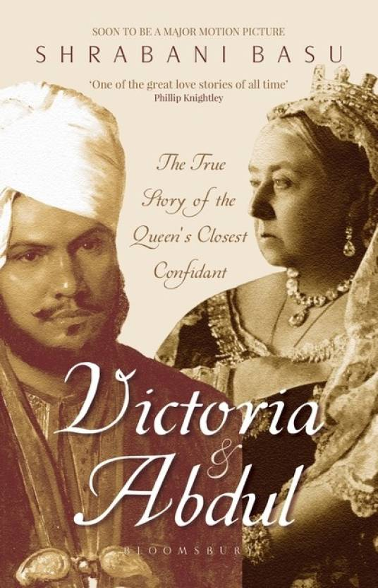 Victoria and Abdul : The True Story of the Queen's Closest Confidant