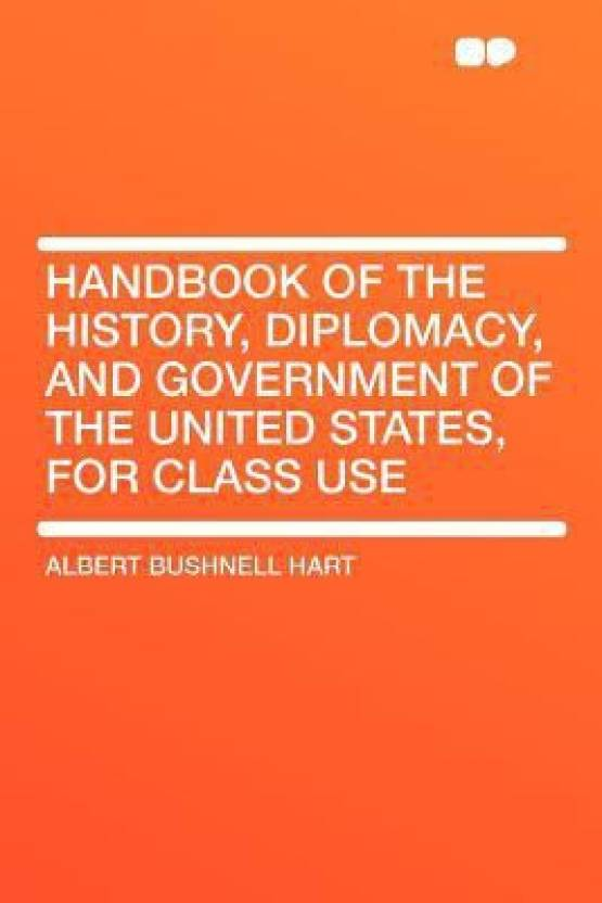 Handbook of the History, Diplomacy, and Government of the