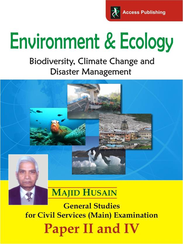 Environment & Ecology: Biodiversity, Climate Change and Disaster Management : General Studies for Civil Services (Main) Examination - Paper II and IV 1st Edition