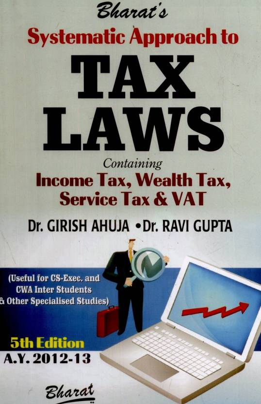 Systematic Approach to Tax Laws Containing Income Tax, Wealth Tax, Service Tax & VAT 5th  Edition