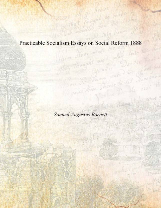 English Essays On Different Topics Practicable Socialism Essays On Social Reform  Buy Practicable Socialism  Essays On Social Reform  By Samuel Augustus Barnett At Low Price In  India  Thesis Statements For Essays also The Yellow Wallpaper Essay Topics Practicable Socialism Essays On Social Reform  Buy Practicable  Proposal Essay Examples