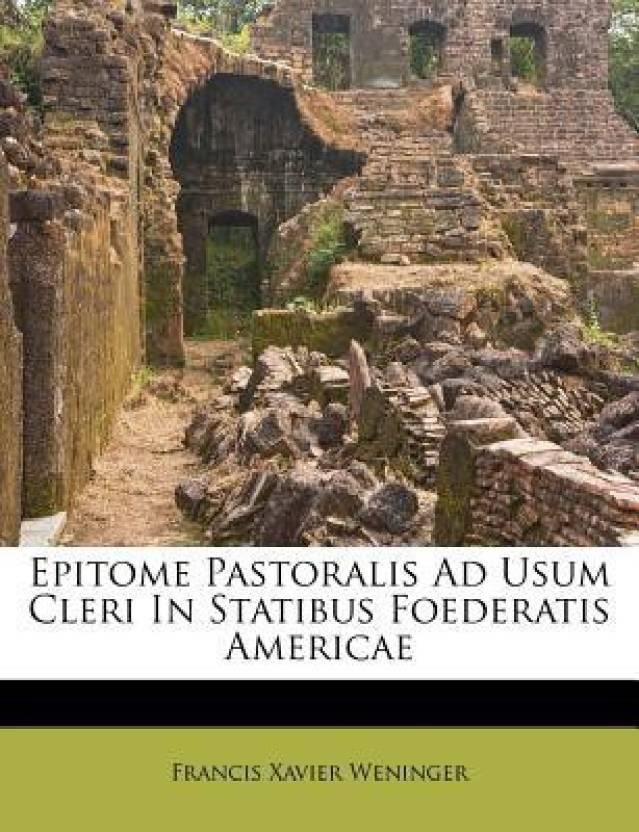 Epitome Pastoralis Ad Usum Cleri in Statibus Foederatis Americae