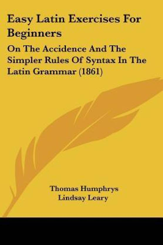 Easy Latin Exercises for Beginners: On the Accidence and the Simpler