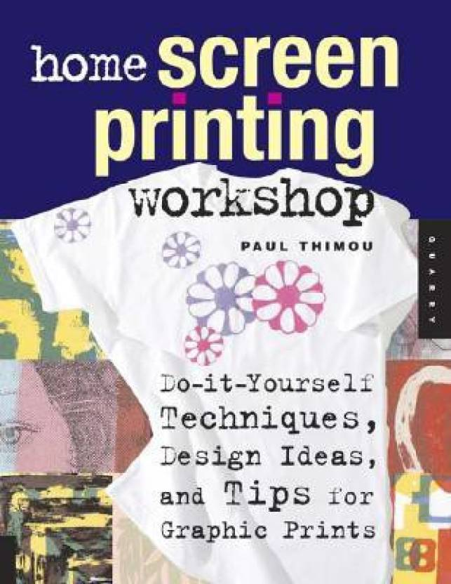 Home screen printing workshop do it yourself techniques design home screen printing workshop do it yourself techniques design ideas and solutioingenieria Choice Image