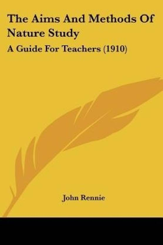 The Aims And Methods Of Nature Study A Guide For Teachers 1910 English Paperback John Rennie