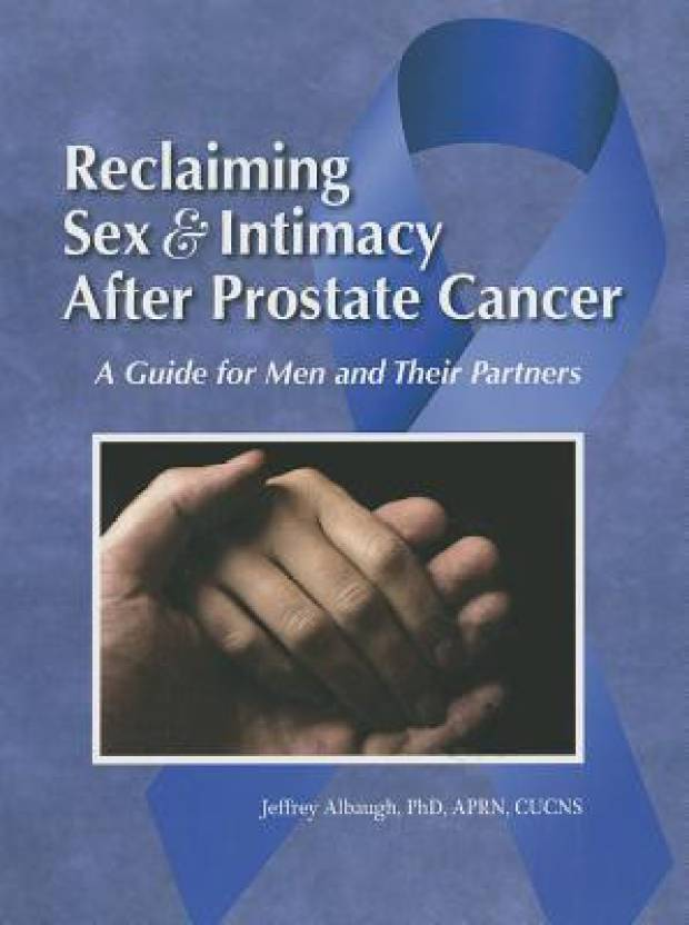 Reclaiming Sex & Intimacy After Prostate Cancer: A Guide for Men and Their  Partners (English, Paperback, Jeffrey Albaugh)