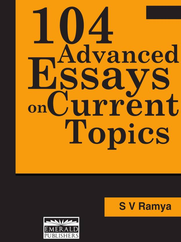 104 ADVANCED ESSAYS ON CURRENT TOPICS: Buy 104 ADVANCED ESSAYS ON ...